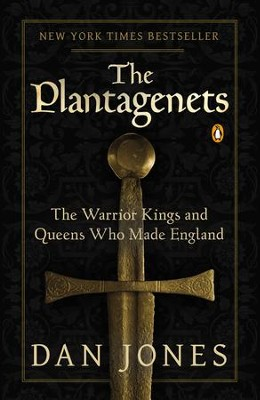 The Plantagenets: The Warrior Kings and Queens Who Made England - eBook  -     By: Dan Jones
