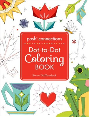 Posh Connections A Dot to Dot Coloring Book for Adults  -     By: Steve Duffendack