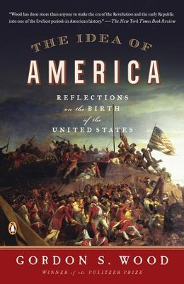 The Idea of America: Reflections on the Birth of the United States - eBook  -     By: Gordon S. Wood