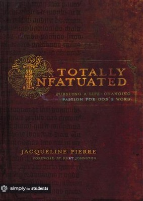 Totally Infatuated: Pursuing a Life-Changing Passion for God's Word  -     By: Jacqueline Pierre