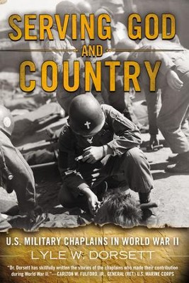 Serving God and Country: United States Military Chaplains in World War II - eBook  -     By: Lyle Dorsett