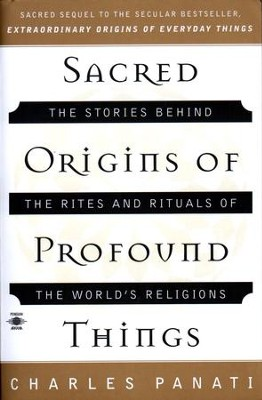 Sacred Origins of Profound Things: The Stories Behind the Rites and Rituals of the World's Religions - eBook  -     By: Charles Panati