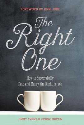 The Right One: How to Successfully Date and Marry the Right Person  -     By: Jimmy Evans, Frank Martin