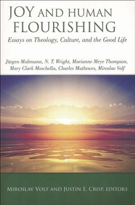 Joy and Human Flourishing: Essays on Theology, Culture and the Good Life  -