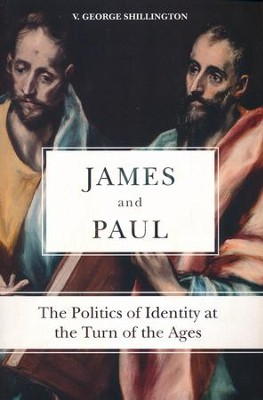 James and Paul: The Politics of Identity at the Turn of the Ages  -     By: V. George Shillington