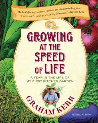 Growing at the Speed of Life: A Year in the Life of My First Kitchen Garden - eBook  -     By: Graham Kerr