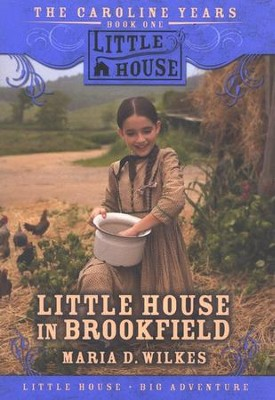 Little House in Brookfield, The Caroline Years #1   -     By: Maria D. Wilkes