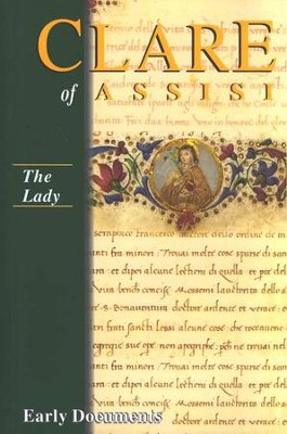 Clare of Assisi: The Lady--Early Documents  -     Edited By: Regis J. Armstrong     By: Clare of Assisi