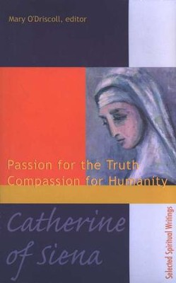Catherine of Siena: Passion for the Truth Compassion for  Humanity, selected spiritual writings  -     Edited By: Mary O'Driscoll     By: Mary O'Driscoll
