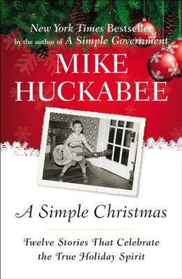 A Simple Christmas: Twelve Stories That Celebrate the True Holiday Spirit - eBook  -     By: Mike Huckabee
