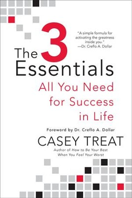 The 3 Essentials: All You Need for Success in Life - eBook  -     By: Casey Treat