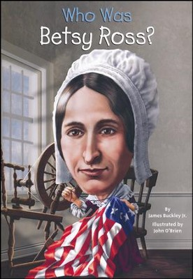 Who Was Betsy Ross?  -     By: James Buckley Jr., John O'Brien