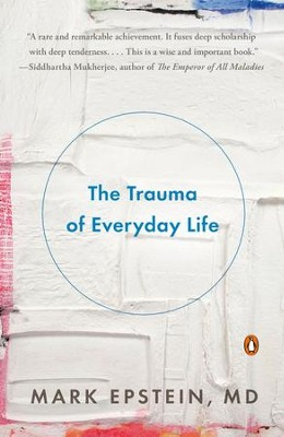 The Trauma of Everyday Life: A Guide to Inner Peace - eBook  -     By: Mark Epstein