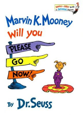 Marvin K. Mooney Will You Please Go Now!   -     By: Dr. Seuss