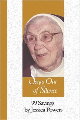 Songs Out of Silence: 99 Sayings by Jessica Powers  -     By: Robert F. Morneau