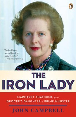The Iron Lady: Margaret Thatcher, from Grocer's Daughter to Prime Minister - eBook  -     By: John Campbell