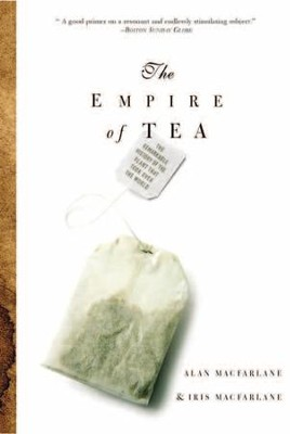 The Empire of Tea - eBook  -     By: Alan MacFarlane, Iris MacFarlane
