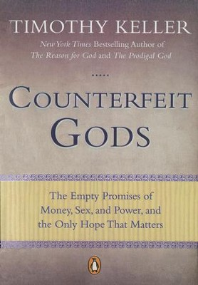 Counterfeit Gods: The Empty Promises of Money, Sex, and Power, and the Only Hope that Matters - eBook  -     By: Timothy Keller