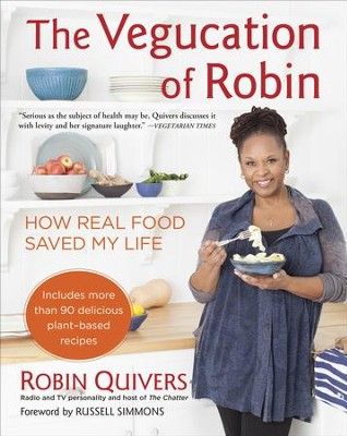 The Vegucation of Robin: How Real Food Saved My Life - eBook  -     By: Robin Quivers