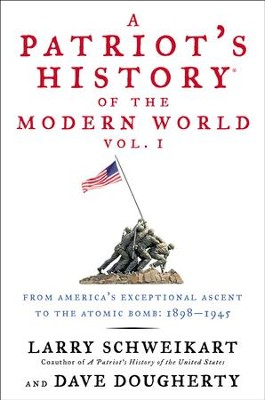 A Patriot's History of the Modern World, Vol. I: From America's Exceptional Ascent to the Atomic Bomb: 1898-1945 - eBook  -     By: Larry Schweikart, Dave Dougherty