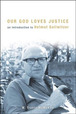 Our God Loves Justice: An Introduction to Helmut Gollwitzer  -     By: W. Travis McMaken