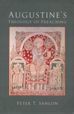 Augustine's Theology of Preaching  -     By: Peter T. Sanlon