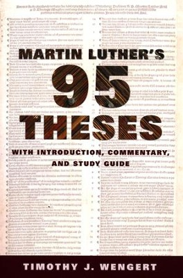 Martin Luther's 95 Theses: With Introduction, Commentary, and Study Guide  -     By: Timothy J. Wengert