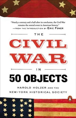 The Civil War in 50 Objects - eBook  -     By: Harold Holzer, New York Historical Society