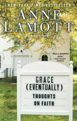 Grace (Eventually): Thoughts on Faith  -     By: Anne Lamott