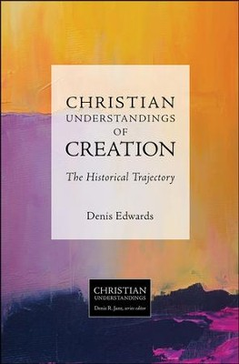 Christian Understandings of Creation: The Historical Trajectory  -     By: Denis Edwards