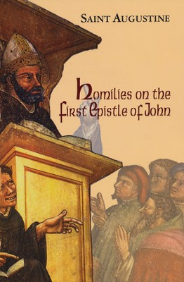 Homilies on the First Letter of John (Works of Saint Augustine)  -     Edited By: Boniface Ramsey     By: Saint Augustine