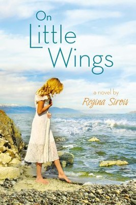 On Little Wings - eBook  -     By: Regina Sirois