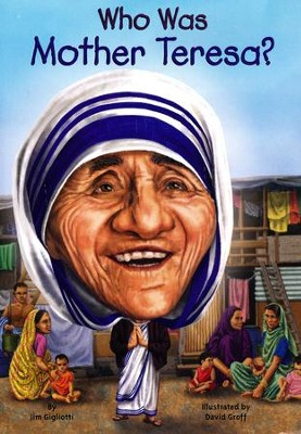 Who Was Mother Teresa?  -     By: Jim Gigliotti