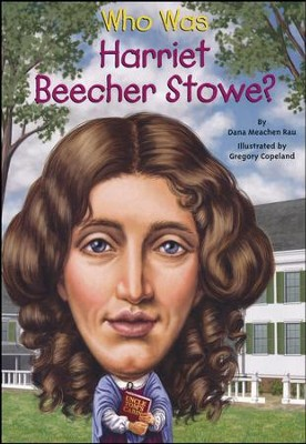 Who Was Harriet Beecher Stowe?  -     By: Dana Meachen Rau     Illustrated By: Nancy Harrison