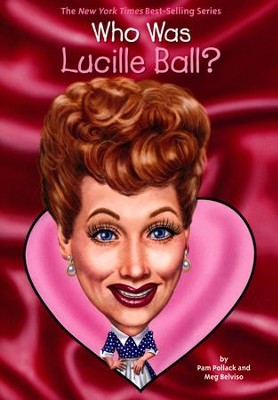 Who Was Lucille Ball?  -     By: Pam Pollack