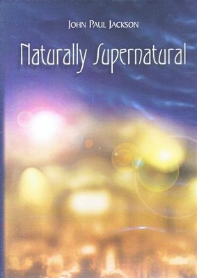 Naturally Supernatural   -     By: John Paul Jackson