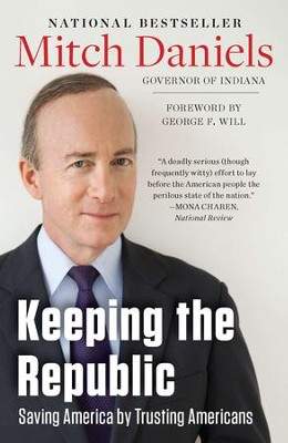 Keeping the Republic: Saving America by Trusting Americans - eBook  -     By: Mitch Daniels