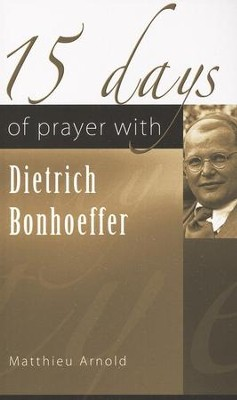 15 Days of Prayer with Dietrich Bonhoeffer  -     By: Matthieu Arnold, Jack McDonald