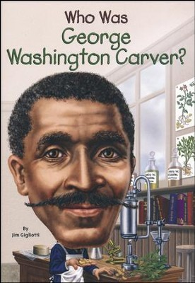 Who Was George Washington Carver?  -     By: Jim Gigliotti, Nancy Harrison