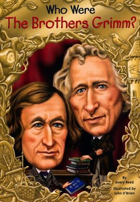 Who Were The Brother's Grimm?  -     By: Avery Reed, John O'Brien, Nancy Harrison
