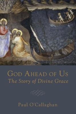 God Ahead of Us: The Story of Divine Grace  -     By: Paul O'Callaghan
