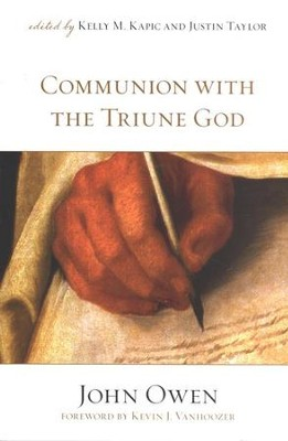 Communion With the Triune God  -     Edited By: Kelly M. Kapic, Justin Taylor     By: John Owen