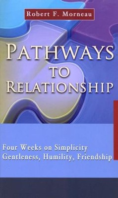 Pathways to Relationship: Four Weeks on Simplicity, Gentleness, Humility and Friendship  -     By: Robert F. Morneau