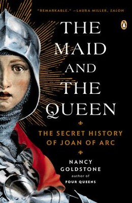 The Maid and the Queen: The Secret History of Joan of Arc - eBook  -     By: Nancy Goldstone