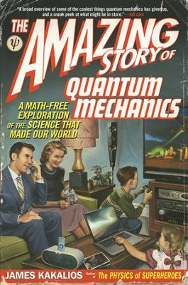 The Amazing Story of Quantum Mechanics: A Math-Free Exploration of the Science That Made Our World - eBook  -     By: James Kakalios