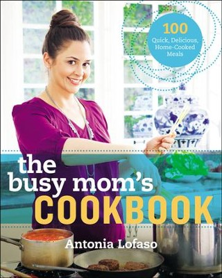 The Busy Mom's Cookbook: 100 Recipes for Quick, Delicious, Home-Cooked Meals - eBook  -     By: Antonia Lofaso