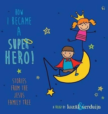 How I Became a Super Hero!  -     By: Christine Kozak, Ewoud Verduijn