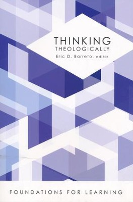 Thinking Theologically [Foundations for Learning]   -     Edited By: Eric D. Barreto