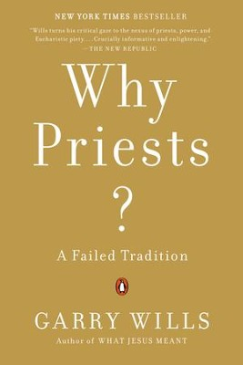 Why Priests?: A Failed Tradition - eBook  -     By: Garry Wills