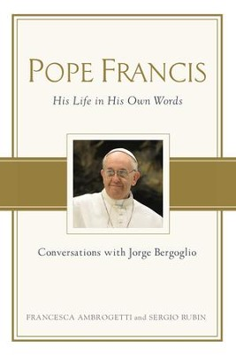 Pope Francis: Conversations with Jorge Bergoglio: His Life in His Own Words - eBook  -     By: Sergio Rubin, Francesca Ambrogetti